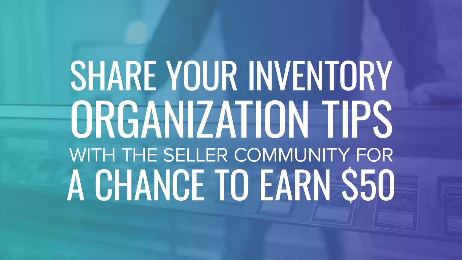 Share Your Inventory Organization Tips with the Seller Community for a Chance to Earn $50