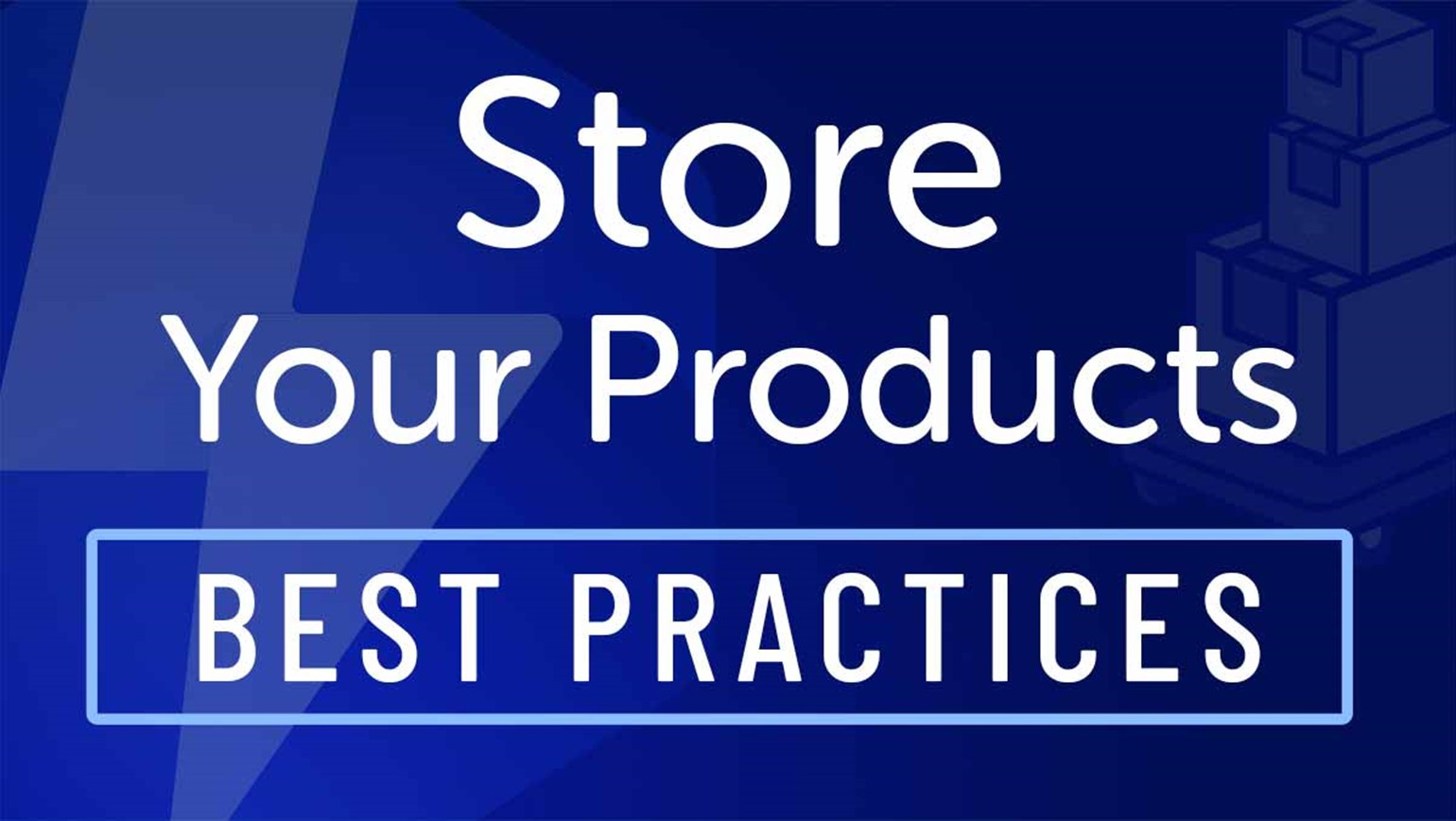 Store Your Products: Best Practices