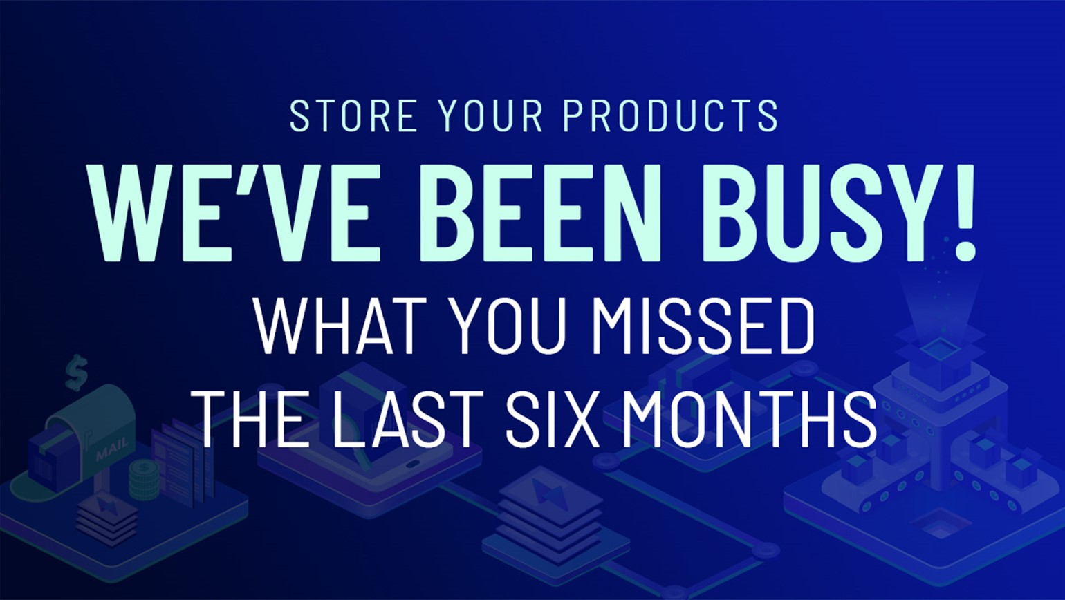 Store Your Products: We've Been Busy! Here's a 6 Month Recap